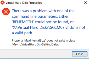 There was a problem with one of the command line parameters. Either 'BEHEMOTH' could not be found, or 'X:\Virtual Machines\Virtual Hard Disks\VM01.vhdx' is not a valid path. Property 'MaxInternalSize' does not exist in class 'Msvm_VirtualHardDiskSettingData'.