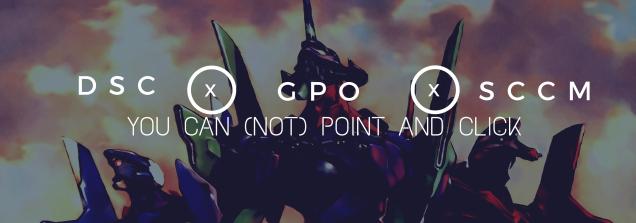 DSC vs  GPO vs  SCCM, the case for each  – FoxDeploy com