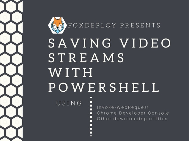 Use PowerShell to download video Streams – FoxDeploy com