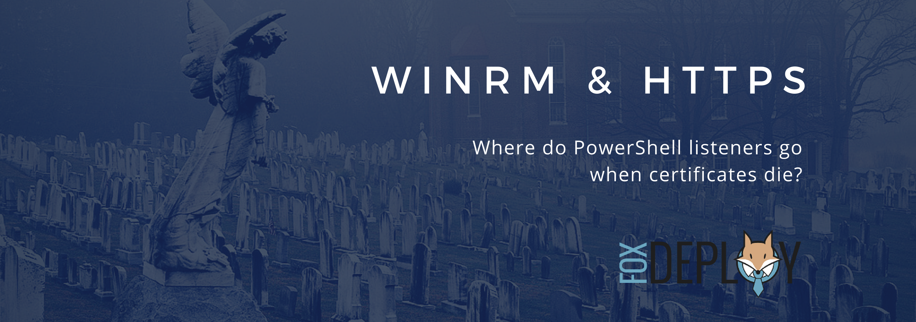 WinRM and HTTPs – What happens when certs die – FoxDeploy com